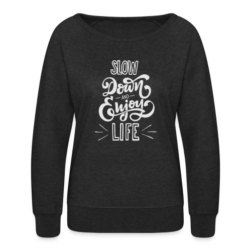 Slow down and enjoy life - Women's Crewneck Sweatshirt