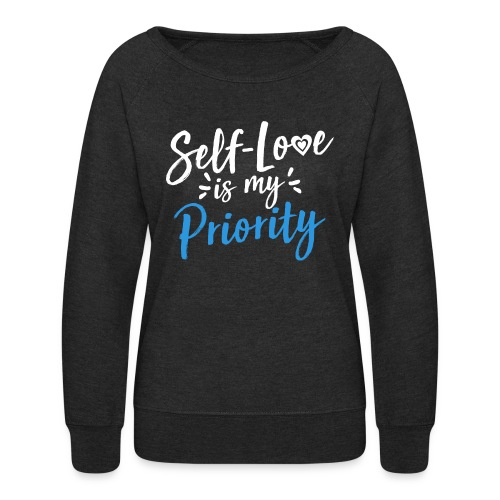 Self-Love is My Priority Shirt Design - Women's Crewneck Sweatshirt