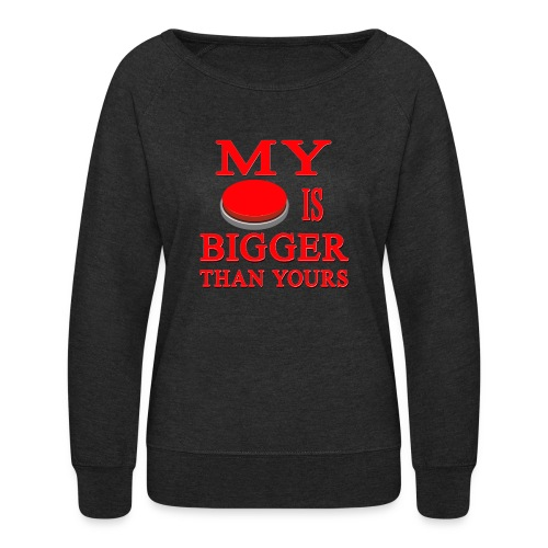 My Button Is Bigger Than Yours - Women's Crewneck Sweatshirt
