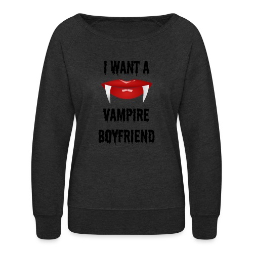 I Want a Vampire Boyfriend - Women's Crewneck Sweatshirt