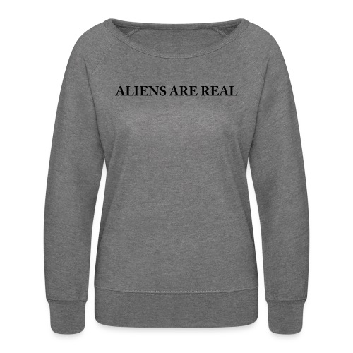 Aliens are Real - Women's Crewneck Sweatshirt