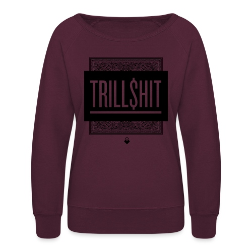Trill Shit - Women's Crewneck Sweatshirt
