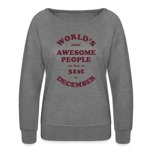 Most Awesome People are born on 31st of December - Women's Crewneck Sweatshirt