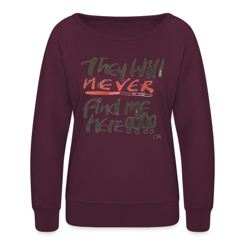 They will never find me here!! - Women's Crewneck Sweatshirt