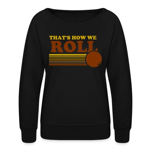 we_roll - Women's Crewneck Sweatshirt