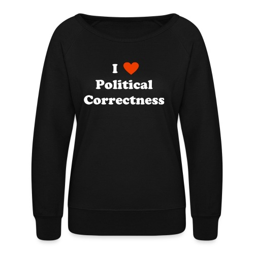 I Heart Political Correctness - Women's Crewneck Sweatshirt