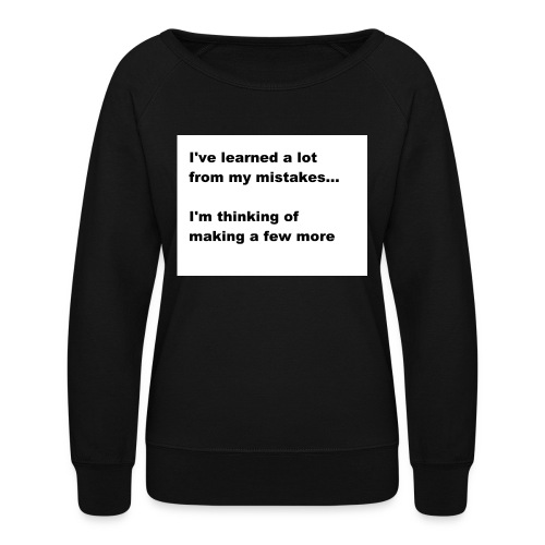 I've learned a lot from my mistakes... - Women's Crewneck Sweatshirt