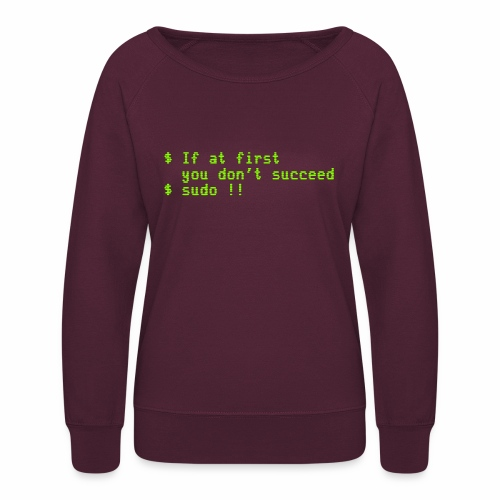 If at first you don't succeed; sudo !! - Women's Crewneck Sweatshirt