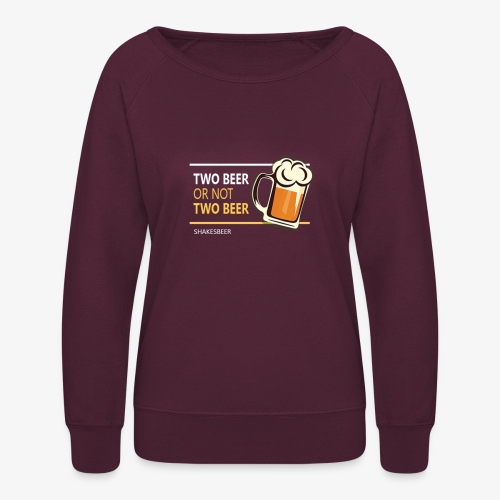 Two beer or not tWo beer - Women's Crewneck Sweatshirt
