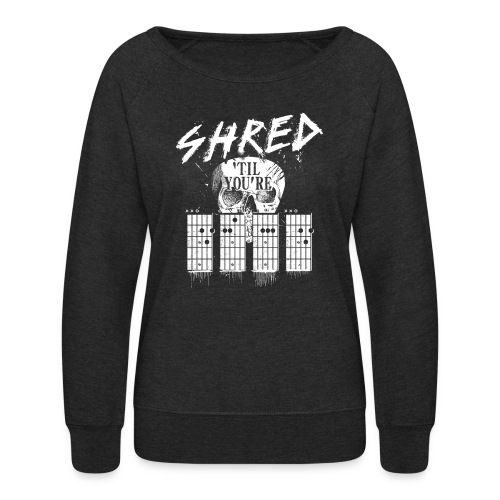 Shred 'til you're dead - Women's Crewneck Sweatshirt