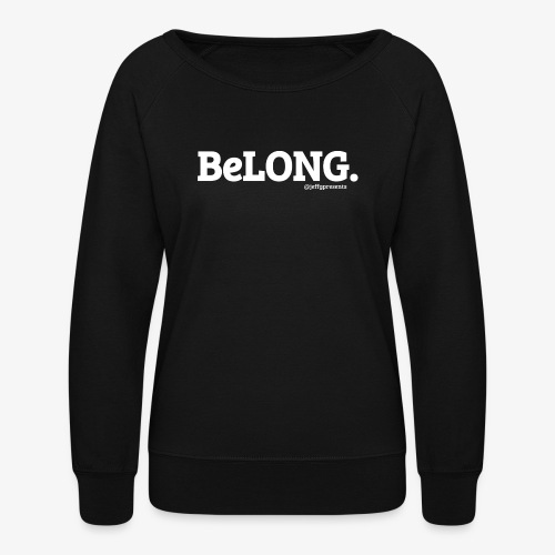BeLONG. @jeffgpresents - Women's Crewneck Sweatshirt