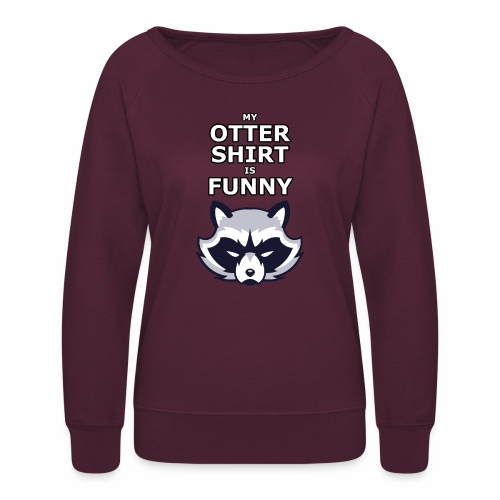 My Otter Shirt Is Funny - Women's Crewneck Sweatshirt