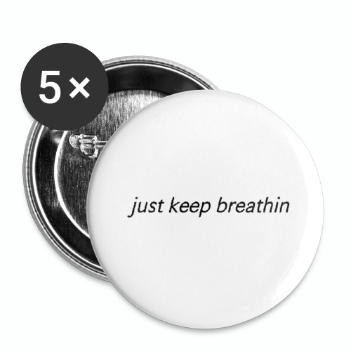 Just Keep Breathin - Small Buttons