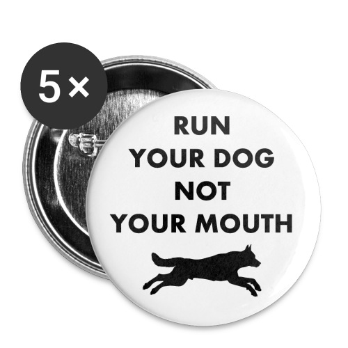 Run Your Dog Not Your Mouth (Black) - Buttons small 1'' (5-pack)