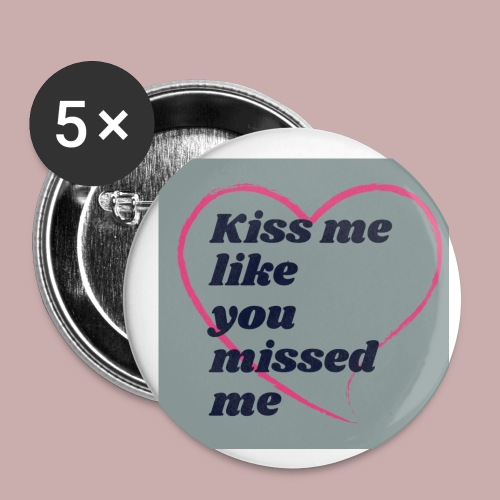 Kiss me like you missed me line - Buttons small 1'' (5-pack)