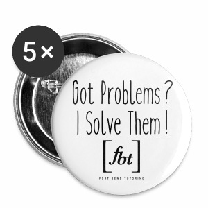 Got Problems? I Solve Them! - Small Buttons