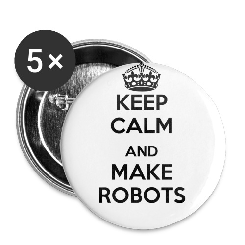 Keep Calm and Make Robots - Buttons small 1'' (5-pack)