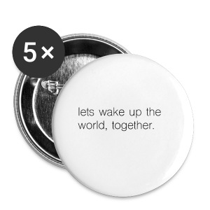 lets wake up the world, together. - Small Buttons