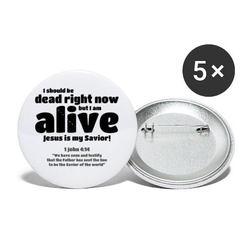 I Should be dead right now, but I am alive. - Buttons small 1'' (5-pack)