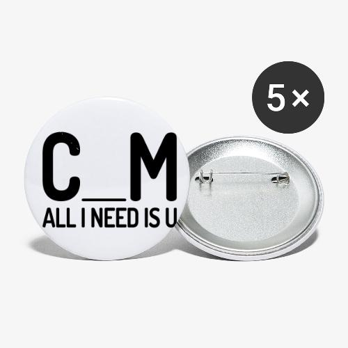 C_M - All I Need Is U - Buttons small 1'' (5-pack)