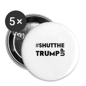 Shut The Trump Up - Small Buttons