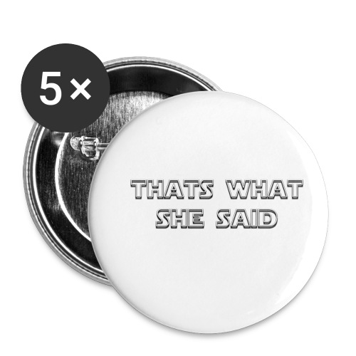 thats what she said - Buttons small 1'' (5-pack)