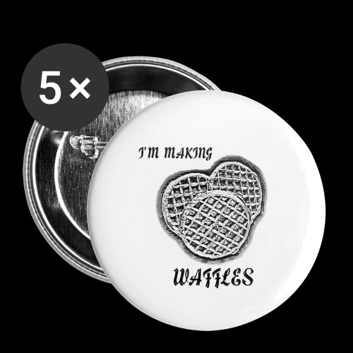 I'm Making Waffles - Buttons small 1'' (5-pack)