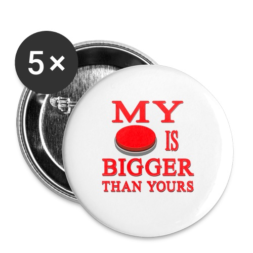 My Button Is Bigger Than Yours - Buttons small 1'' (5-pack)