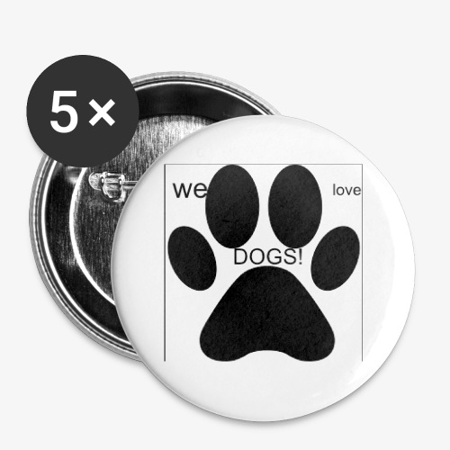WE LOVE DOGS!!!!!!! - Buttons small 1'' (5-pack)