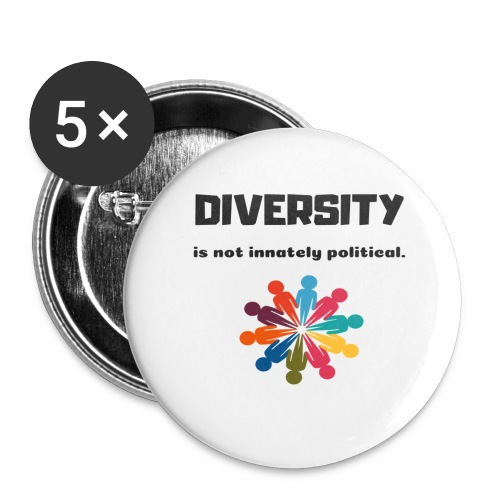 Diversity is not innately political - Small Buttons