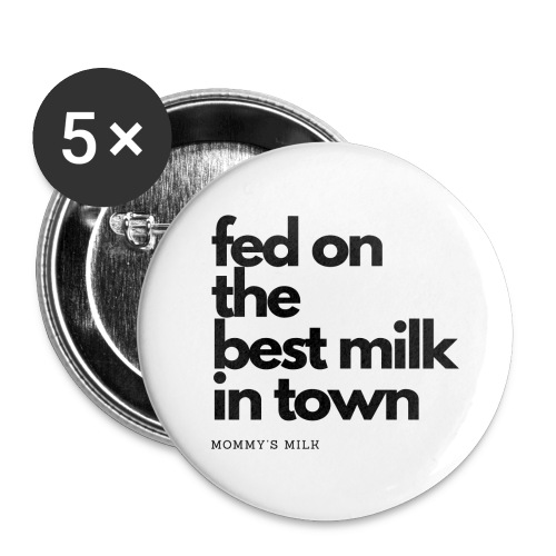 Fed On The Best Milk In Town - Mommy's Milk - Small Buttons
