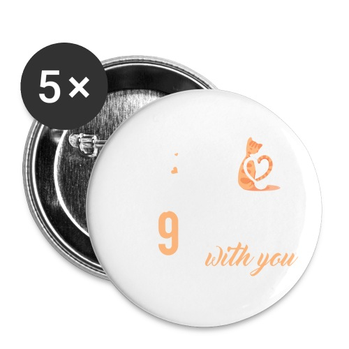 I will spend 9 LIVES with you - Buttons small 1'' (5-pack)