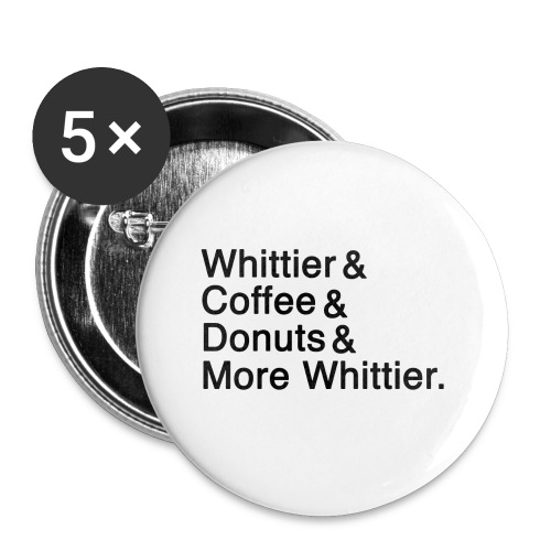 Whittier & Coffee & Donuts & More Whittier. - Buttons small 1'' (5-pack)