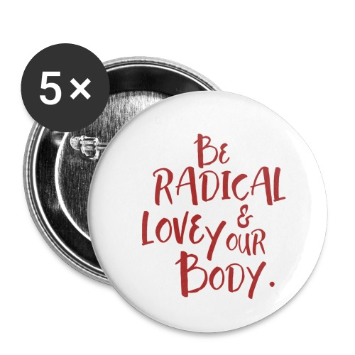 Be Radical & Love Your Body. - Buttons small 1'' (5-pack)