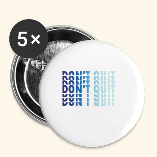 DON'T QUIT #1 - Buttons small 1'' (5-pack)