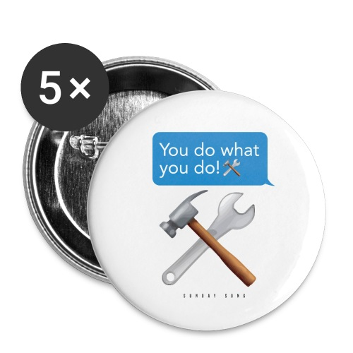 You Do What You Do - Buttons small 1'' (5-pack)