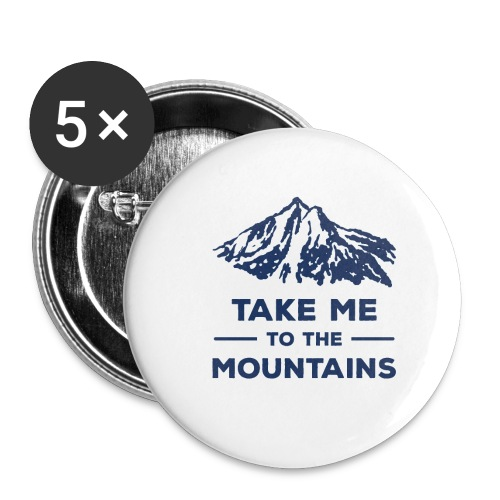 Take me to the mountains T-shirt - Buttons small 1'' (5-pack)