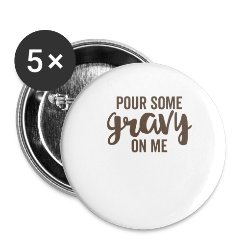 Pour Some Gravy On Me - Buttons small 1'' (5-pack)