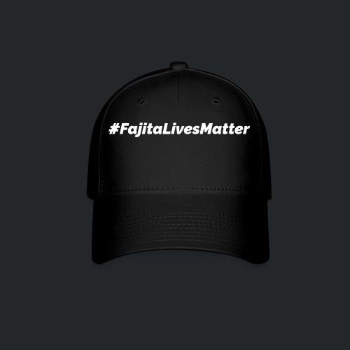 #FajitaLivesMatter - Baseball Cap