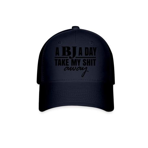 A BJ a day take my Shit away T-Shirt - Baseball Cap