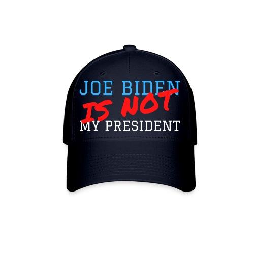 Joe Biden Is Not My President - Baseball Cap