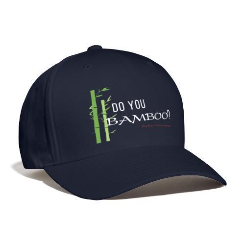 Do you Bamboo? - Baseball Cap