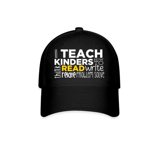 I Teach Kinders How To Read Kindergarten Teacher - Baseball Cap