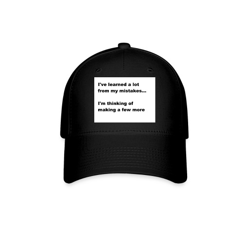 I've learned a lot from my mistakes... - Baseball Cap