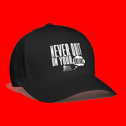 Never Quit On Your Dreams Big Bailey White Art - Baseball Cap