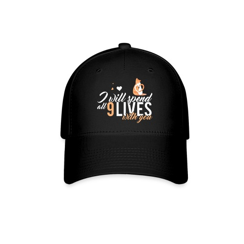 I will spend 9 LIVES with you - Baseball Cap