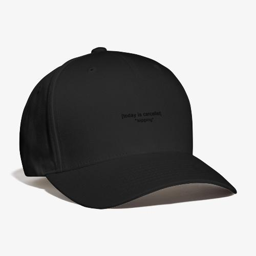 Today Is Cancelled *Sipping* Black Logo - Baseball Cap