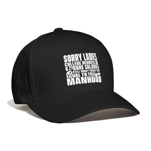 Sorry Ladies College Degrees & 6 Figure Salaries - Baseball Cap