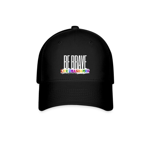 Be Brave, Live Unashamed - Baseball Cap