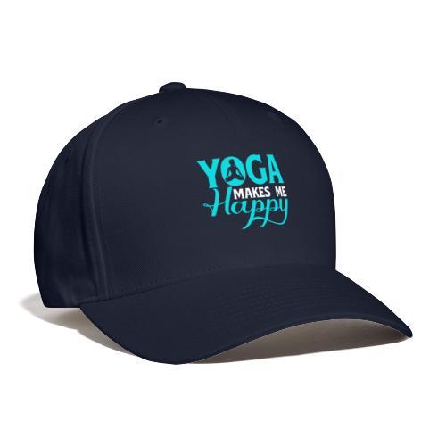Yoga Makes me Happy - Baseball Cap